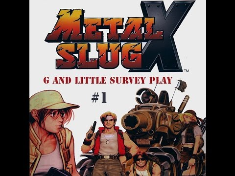 G and Little Survey Play: Metal Slug X #1