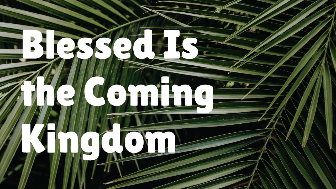 Blessed Is the Coming Kingdom:  March 28, 2021 Worship Livestream