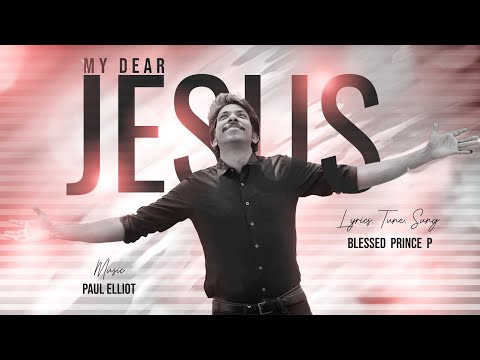 MY DEAR JESUS | BLESSED PRINCE P | TAMIL WORSHIP SONG