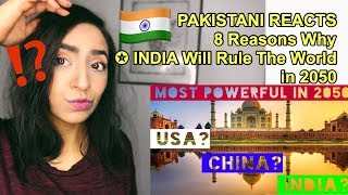 Pakistani Reacts To | 8 REASONS WHY INDIA WILL RULE THE WORLD IN 2050  |