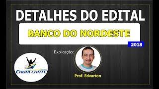 DETALHES DO EDITAL: BANCO DO NORDESTE 2018