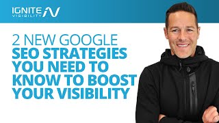 2 New Google SEO Strategies You Need to Know to Boost Your Visibility