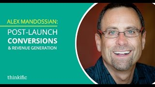 Alex Mandossian: Post-Launch Conversions and Revenue Generation