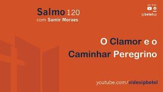 Salmo 120 | Samir Moraes
