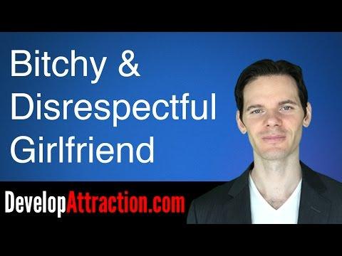Dealing With A Bitchy & Disrespectful Girlfriend