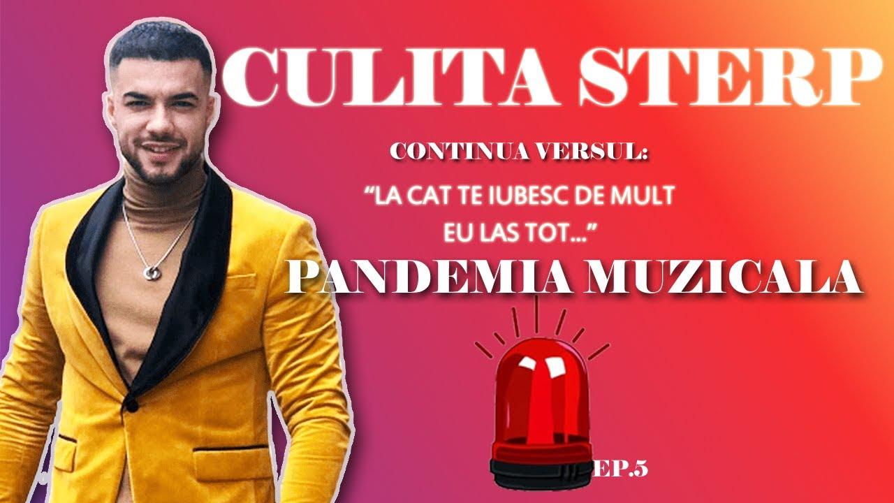 Culita Sterp - Pandemia Muzicala  (Continua Versul)