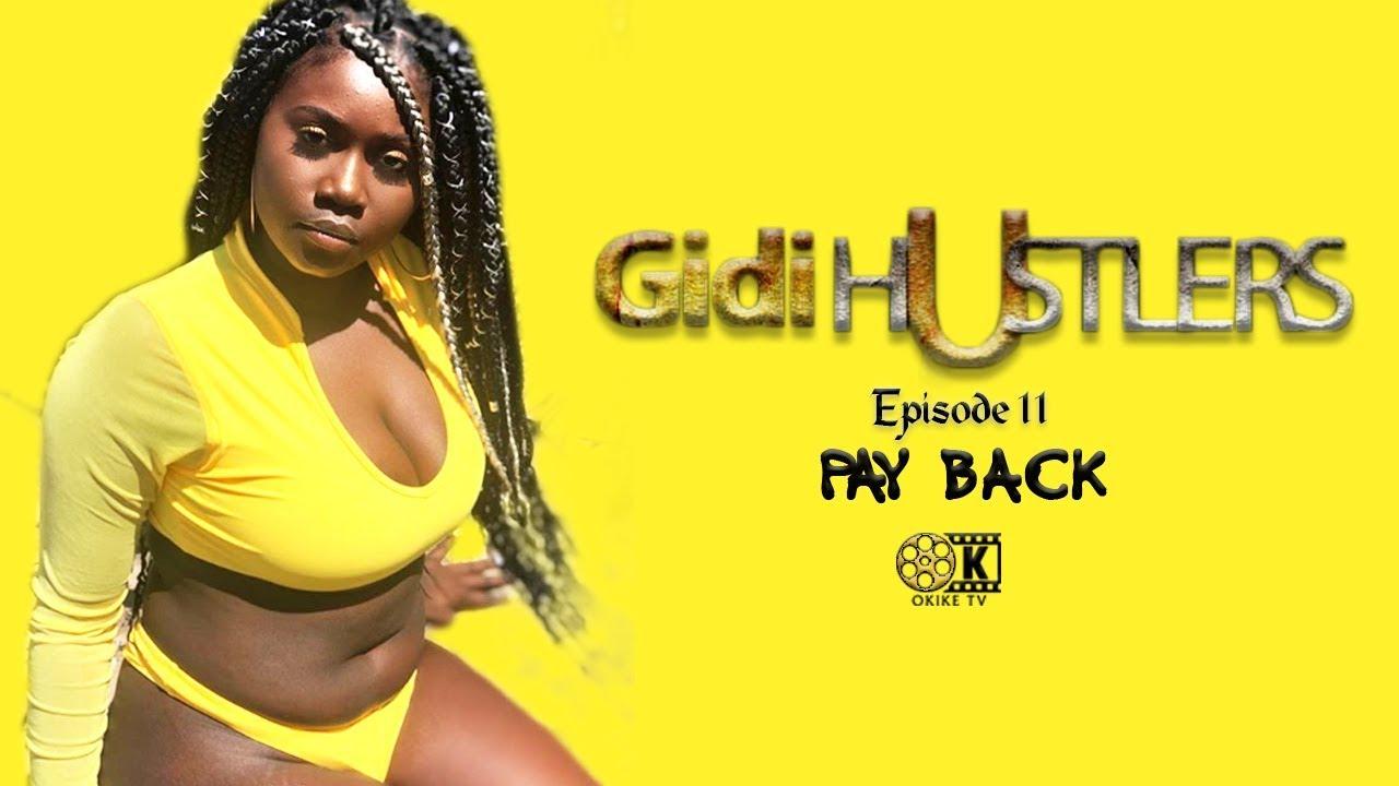 Download PAY BACK - GIDI HUSTLERS - EPISODE 11