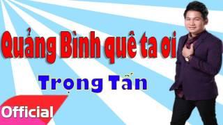 Trọng Tấn - Quảng Bình Quê Ta Ơi [Official Audio]