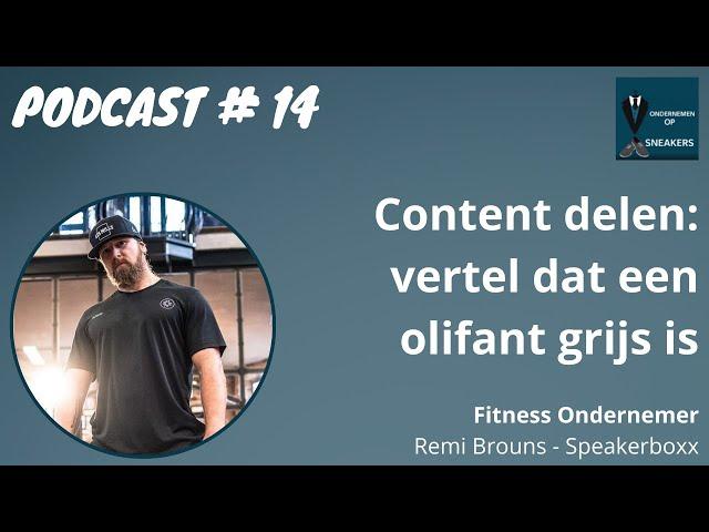 Podcast #14 Content delen: vertel dat een olifant grijs is - Remi Brouns, Speakerboxx