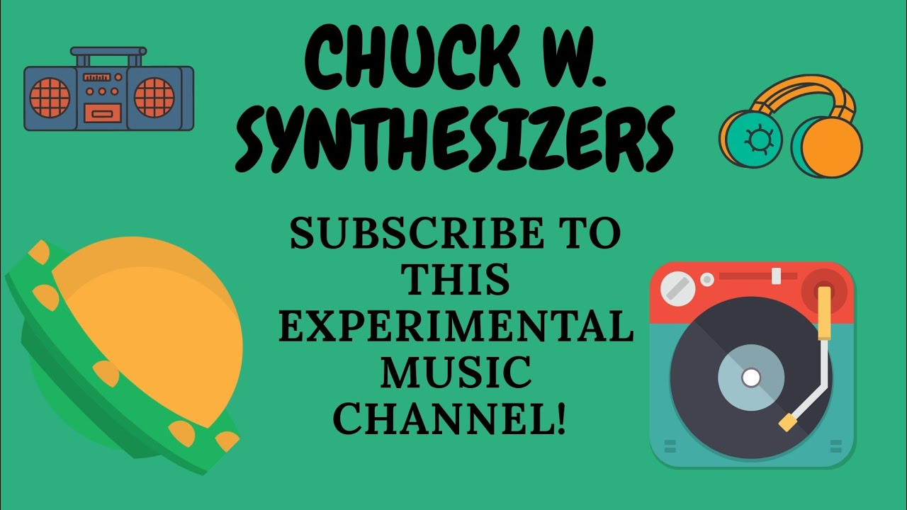 Chuck W. Synthesizers - Subscribe to this Experimental Music Channel!