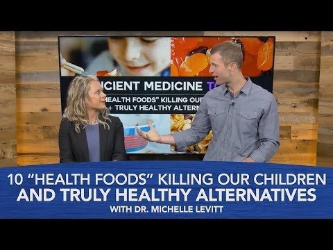 10 Health Foods Killing Our Children And Truly Healthy Alternatives