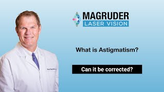 Magruder Laser Vision – What is Astigmatism? Can it be corrected?