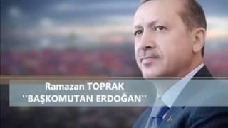 Ramazan Toprak - Başkomutan Erdoğan