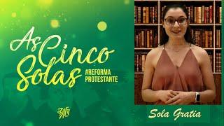 As 5 Solas da Reforma Protestante 3 : #SolaGratia - Somente a Graça