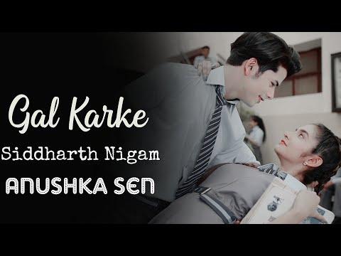 Gal Karke Lyrics -Siddharth Nigam , Anushka Sen  Asees Kaur