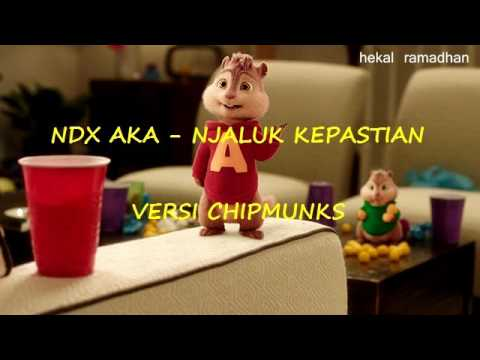 NDX AKA - NJALUK KEPASTIAN (VERSI CHIPMUNKS)