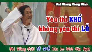 Yêu thì KHỔ, Không yêu thì LỖ -Bài giảng cười TÉ GHẾ của Lm Giuse Đinh Văn Nghị