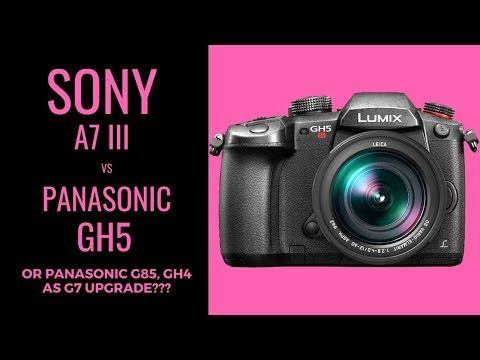 Sony a7 III vs Panasonic GH5 (or G85 or GH4) - UPGRADING my Panasonic G7