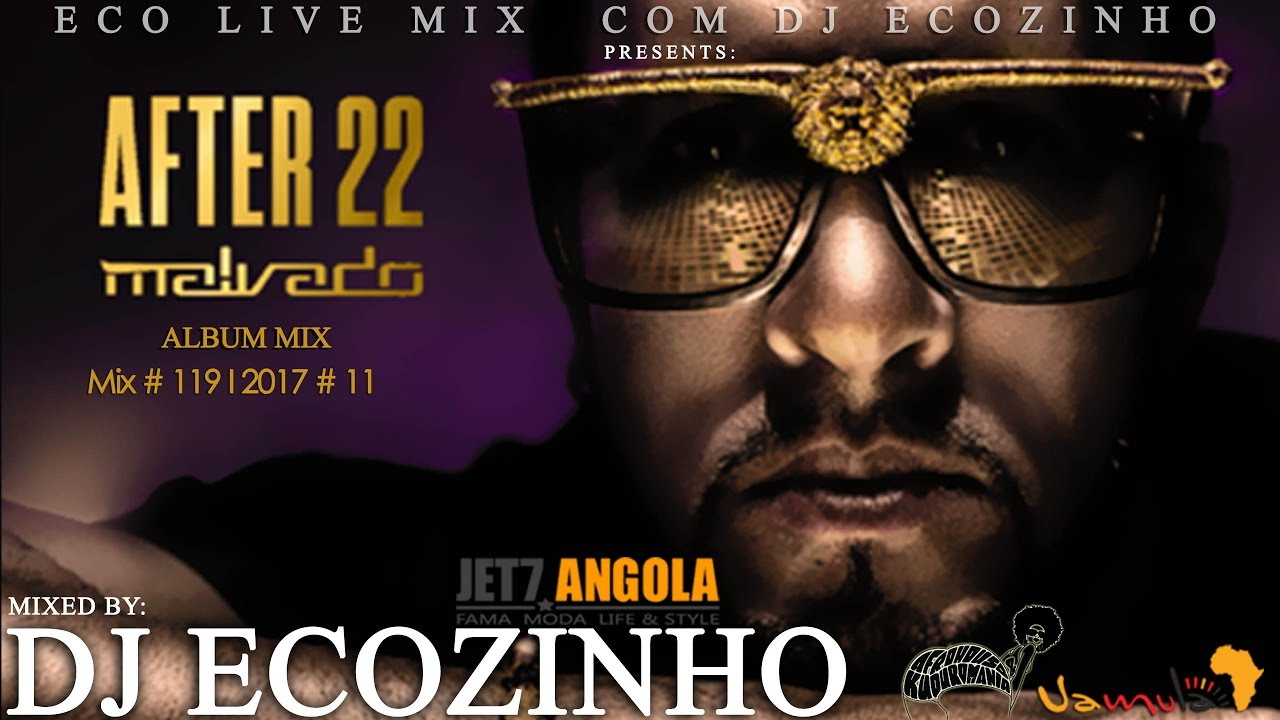Dj Malvado - After 22 (Kizomba) 2016 Album Mix 2017 - Eco Live Mix Com Dj  Ecozinho