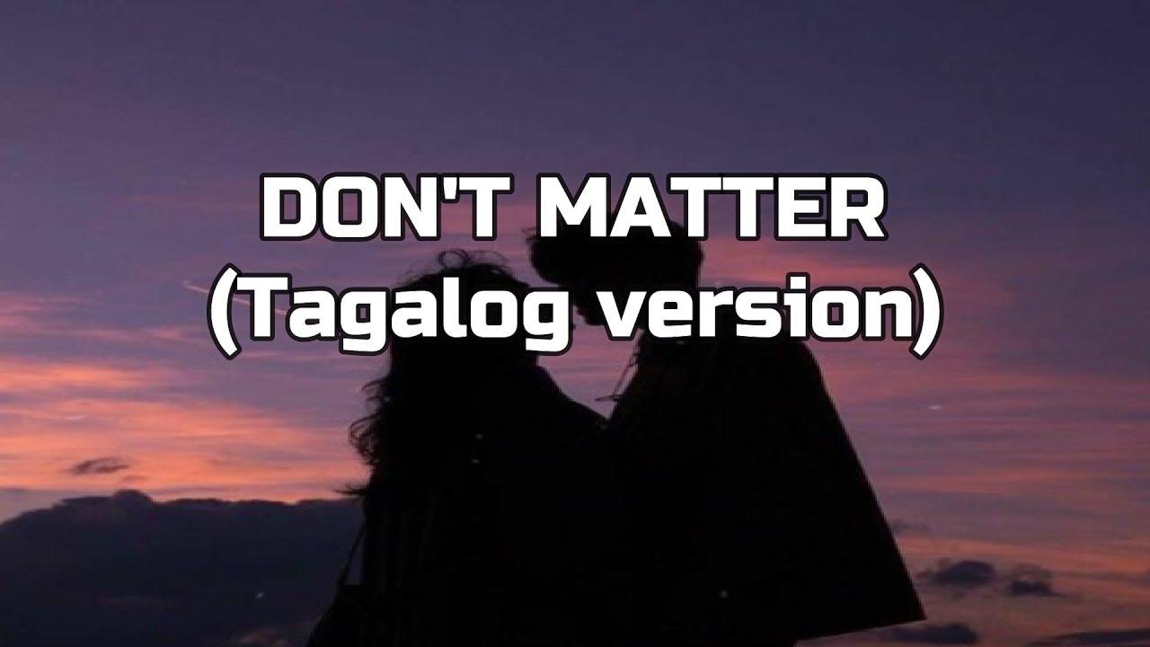 Don T Matter Tagalog Version Lyrics Reyjun Peralta