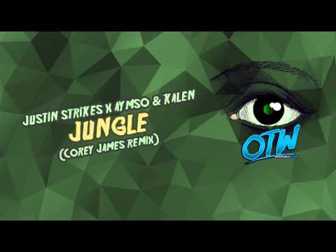 Justin Strikes x Aymso & Kalen - Jungle (Corey james Remix)