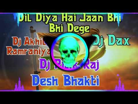Dil Diya Hai Jaan Bhi Denge Aye Watan Tere Liye Dj Remix   Desh Bhakti Dj Ritik Raj Dj Dax Dj Akhil
