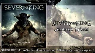 Watch Sever The King Shattered World video