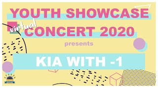 Youth Showcase Concert 2020 Presents: KIA with -1