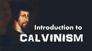 Calvinism (Introduction to John Calvin