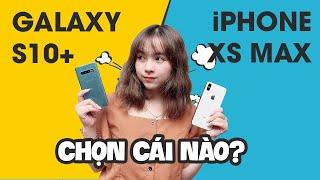 So sánh Xs Max vs Galaxy S10+ - Phải chọn ai? khi ai cũng tốt?!
