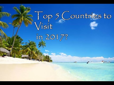 The 5 Best Countries to Travel to in 2017?