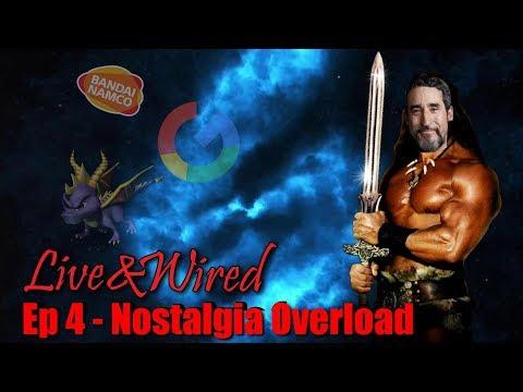 Live & Wired Ep 4 - Nostalgia Overload