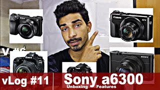 Sony a6300 Unboxing, Features | New Vlogging Camera | vLog #11