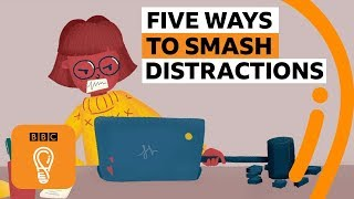 Five ways to stop getting distracted | BBC Ideas