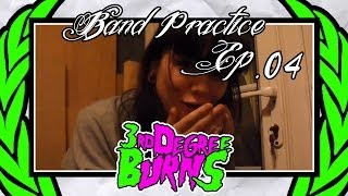 3rd Degree Burns - Band Practice Ep. 4