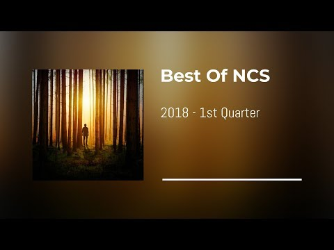 ♫ BEST of NCS 2018 - 1st Quarter ♫ | 2 HOURS | Gaming Muic | Ultimate Continuous NCS Mix