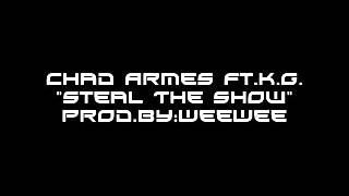 """Chad Armes Ft.K.G. - """"Steal The Show"""""""