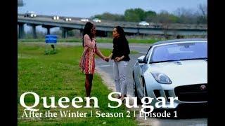 Queen Sugar   After The Winter   Season 2   Episode 1 (RECAP)
