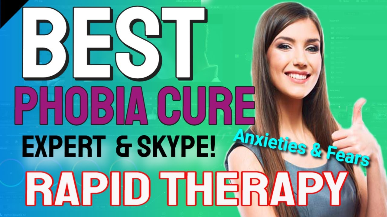 Phobia Fast Cure!   Expert Specialist & Skype Online Help