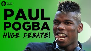 Paul Pogba: The HUGE Manchester United Debate!