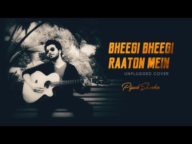 Bheegi Bheegi Raaton Mein - Unplugged Cover | Piyush Shankar | Adnan Sami