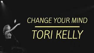 Change Your Mind- Tori Kelly Lyrics