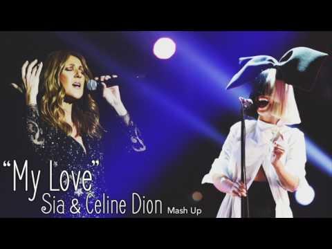 Sia & Celine Dion  My Love rough mashup