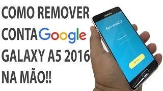 Como remover conta Google Galaxy A5 2016 sem pc sem otg sem chip!!