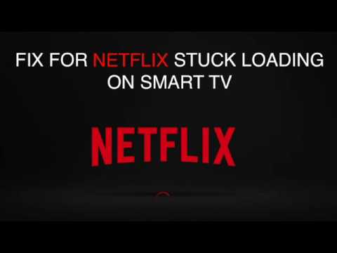 FIX Netflix stuck on loading on Smart TV
