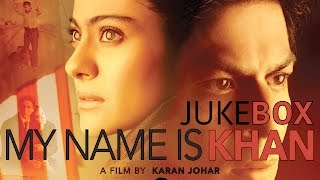 Video My Name Is Khan Jukebox | Shahrukh Khan | Kajol download MP3, 3GP, MP4, WEBM, AVI, FLV September 2019