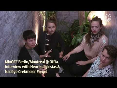 MixOFF Berlin/Montreal: Interview with Henrike Iglesias & Nadège Greibmeier Forget