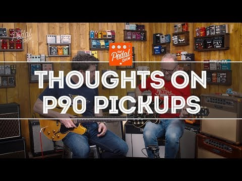 That Pedal Show – Thoughts On P90 Pickups & Humbucker Comparisons