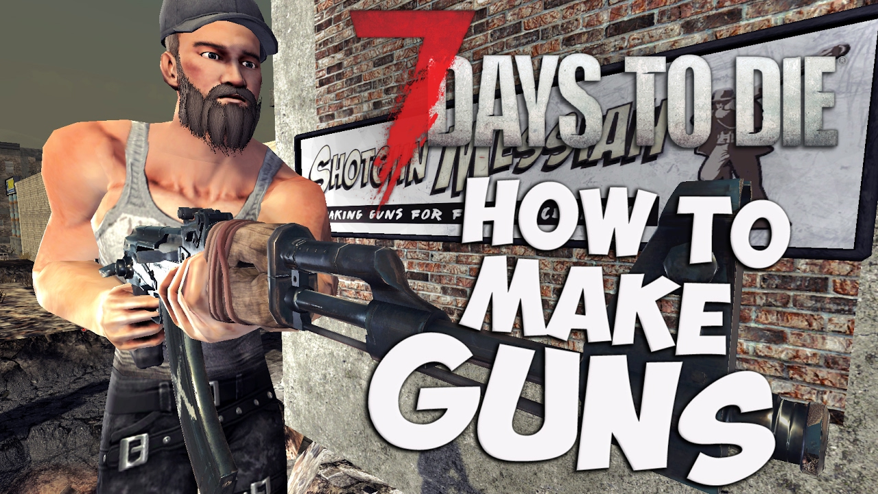 7 Days To Die Gun Crafting Guide How To Make Guns Where To