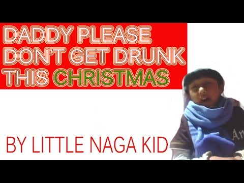 LITTLE NAGA SINGS FOR HIS DRUNKER DADDY | THIS CHRISTMAS PLEASE DON'T GET DRUNK